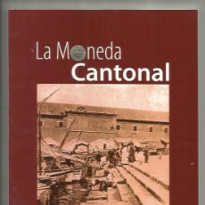 Catalogues et Livres de Monnaies: LA MONEDA CANTONAL LIBRO 86 PAGINAS,NUMISMATICA HISTORIA CARTAGENA MURCIA.HISTORIA,FALSIFICACIONES. Lote 191257381