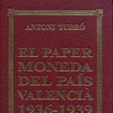 Catálogos y Libros de Monedas: EL PAPER MONEDA DEL PAÍS VALENCÍÀ 1936-1939, POR ANTONI TURRÓ. AUTOGRAFIADO. Lote 68215309