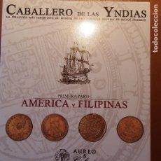 Catálogos y Libros de Monedas: CATÁLOGO SUBASTA NUMISMÁTICA CABALLERO DE YNDIAS 1ª PARTE AMERICA Y FILIPINAS 2009 AUREO & CALICÓ. Lote 75060643