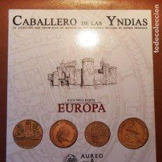 Catálogos y Libros de Monedas: CATÁLOGO SUBASTA NUMISMÁTICA CABALLERO DE YNDIAS 2ª PARTE EUROPA 2009 AUREO & CALICÓ. Lote 75062723