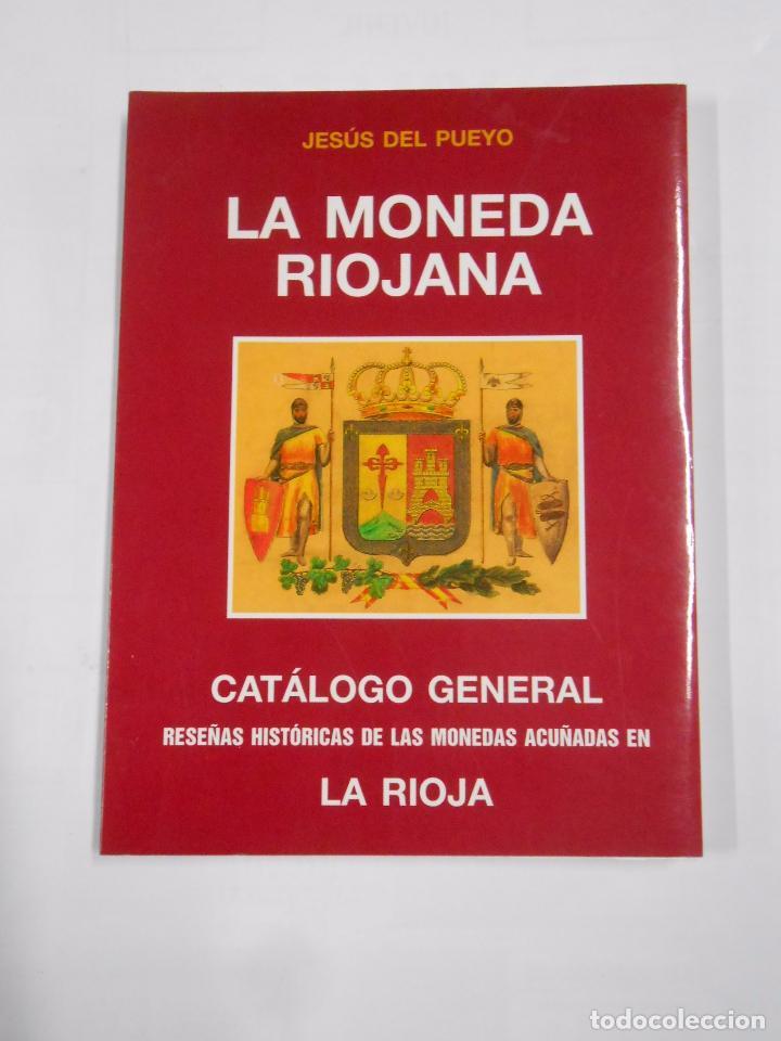 LA MONEDA RIOJANA. CATALOGO GENERAL DE LA RIOJA. JESUS DEL PUEYO. TDK85 (Numismática - Catálogos y Libros)