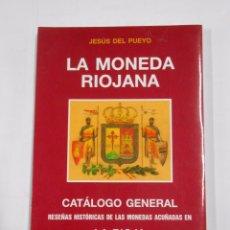 Catálogos y Libros de Monedas: LA MONEDA RIOJANA. CATALOGO GENERAL DE LA RIOJA. JESUS DEL PUEYO. TDK85. Lote 39090800