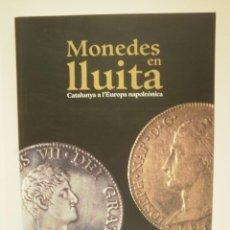 Catálogos y Libros de Monedas: MONEDES EN LLUITA. CATALUNYA A L'EUROPA NAPOLEÒNICA. MUSEU NACIONAL D'ART DE CATALUNYA. ALBERT . Lote 83902936