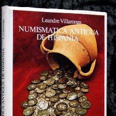 Catálogos y Libros de Monedas: NUMISMATICA ANTIGUA DE HISPANIA - LEANDRE VILLARONGA - ILUSTRADO - TAPA DURA. Lote 87523172