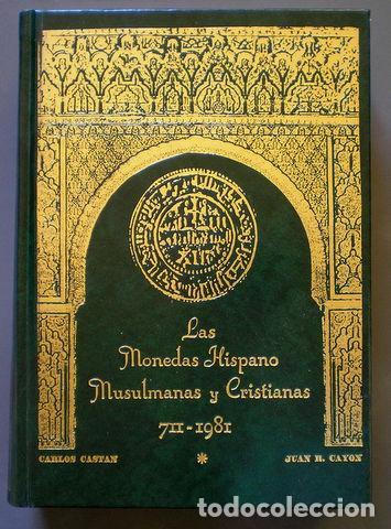 CASTAN, CARLOS Y CAYON, JUAN R: LAS MONEDAS HISPANO MUSULMANAS Y CRISTIANAS. 711-1981 (Numismática - Catálogos y Libros)