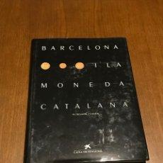 Catálogos y Libros de Monedas: BARCELONA Y LA MONEDA CATALANA. Lote 98808307