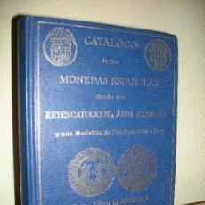 Catálogos y Libros de Monedas: CATÁLOGO DE LAS MONEDAS ESPAÑOLAS DESDE LOS REYES CATÓLICOS A JUAN CARLOS I Y SUS MEDALLAS. Lote 100436431