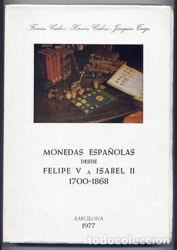 CALICÓ, FERRÁN Y XAVIER Y TRIGO, J. MONEDAS ESPAÑOLAS DESDE FELIPE V A ISABEL II. AÑOS 1700 A 1868. (Numismática - Catálogos y Libros)