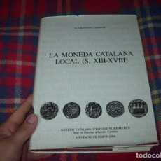 Catálogos y Libros de Monedas: LA MONEDA CATALANA LOCAL ( S. XIII - XVIII). M. CRUSAFONT. DIPUTACIÓ DE BARCELONA. 1990. UNA JOIA!!!. Lote 100581083