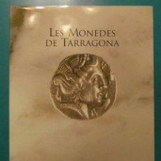 Catálogos y Libros de Monedas: LES MONEDES DE TARRAGONA. JAUME BENAGES I OLIVE. TIRATGE: 1.000. 1994. PERFECTE ESTAT. Lote 101417231