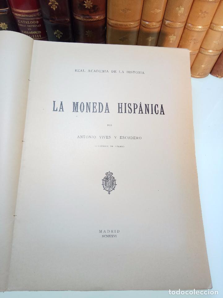 LA MONEDA HISPÁNICA - ANTONIO VIVES Y ESCUDERO - REAL ACADEMIA DE LA HISTORIA - MADRID - 1926 - INTO (Numismática - Catálogos y Libros)