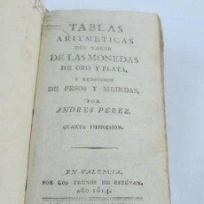 Catálogos y Libros de Monedas: LIBRO TABLAS ARITMÉTICAS DEL VALOR DE LAS MONEDAS DE ORO Y PLATA, Y REDUCCIÓN DE PESOS Y MEDIDAS. PO. Lote 109353559