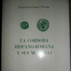 Catálogos y Libros de Monedas: LA CÓRDOBA HISPANO ROMANA Y SUS MONEDAS, FRANCISCA CHAVES TRISTÁN, SEVILLA, 1977. Lote 196043580