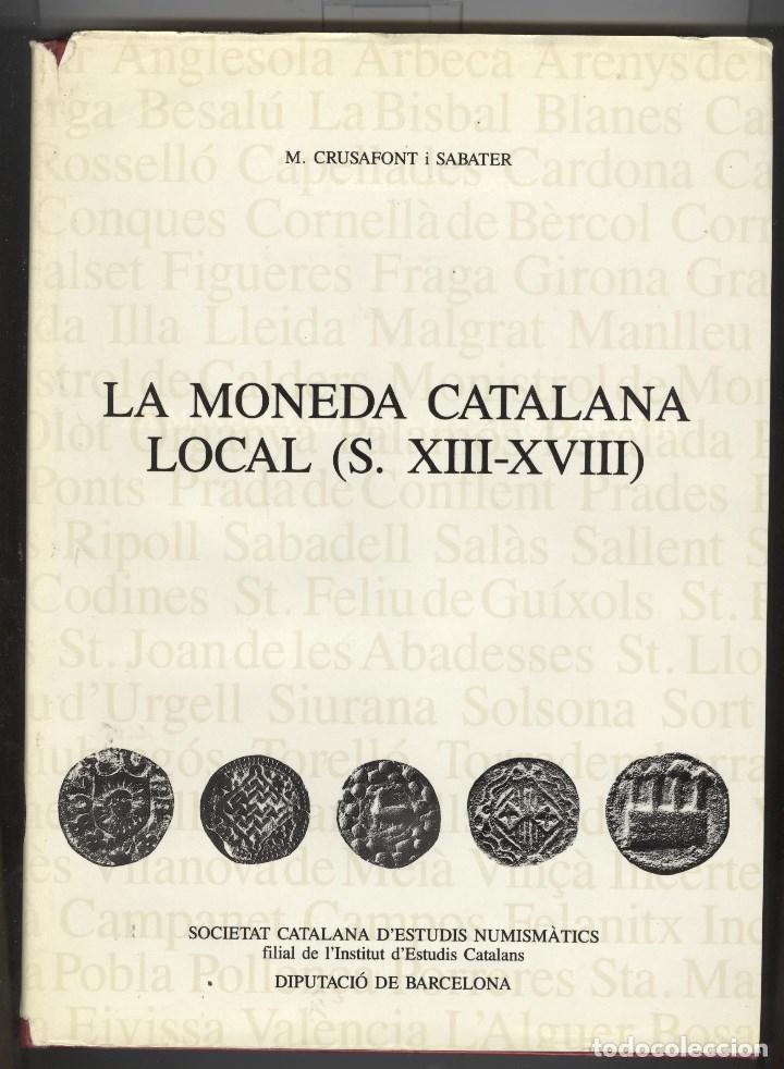 M. CRUSAFONT. LA MONEDA CATALANA LOCAL (S.XIII- XVIII). SCEN 1990. TAPA DURA. NUMISMÁTICA (Numismática - Catálogos y Libros)