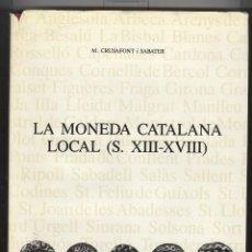 Catálogos y Libros de Monedas: M. CRUSAFONT. LA MONEDA CATALANA LOCAL (S.XIII- XVIII). SCEN 1990. TAPA DURA. NUMISMÁTICA. Lote 110946171