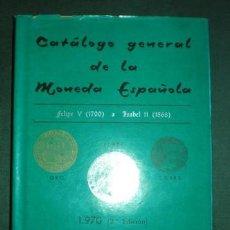 Catálogos y Libros de Monedas: CATALOGO GENERAL DE LA MONEDA ESPAÑOLA, FELIPE V (1700)- ISABEL II (1868). JOSÉ A. VICENTI. Lote 116928547