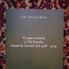 Catálogos y Libros de Monedas: EL PAPER MONEDA A L'ALT PENEDÈS DURANT LA GUERRA CIVIL (1936-1939), ISIDRE AYMERICH I BERNAL.. Lote 117617404