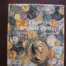Catálogos y Libros de Monedas: LA MONEDA IMPERIAL ROMANA DE JULIO CÉSAR 100 A.C. A RÓMULO AUGUSTO 476 A.. Lote 123486263