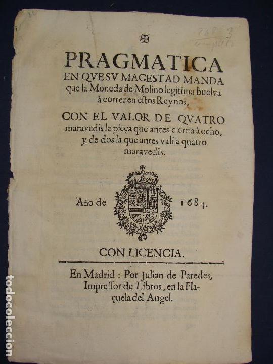 1684. PRAGMATICA QUE MANDA QUE LA MONEDA DE MOLINO LEGITIMA VUELVA A CORRER. (Numismática - Catálogos y Libros)
