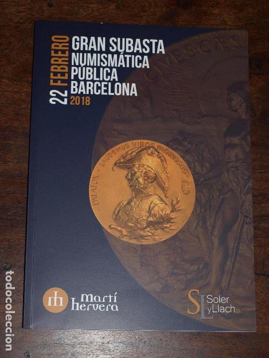CATALOGO GRAN SUBASTA NUMISMATICA PUBLICA SOLER Y LLACH MARTI HERVERA BARCELONA. 22 FEBRERO 2018 (Numismática - Catálogos y Libros)