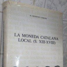Catálogos y Libros de Monedas: LA MONEDA CATALANA LOCAL S. XIII - XVIII **** M. CRUSAFONT I SABATER. Lote 128931595