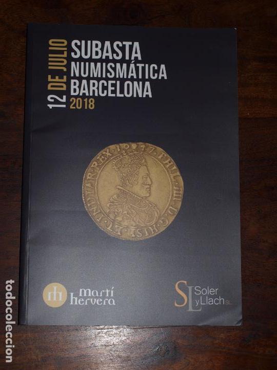 CATALOGO SUBASTAS NUMISMATICA BARCELONA 12 JULIO 2018. SOLER Y LLACH. MARTI HERVERA. VER FOTOS. (Numismática - Catálogos y Libros)