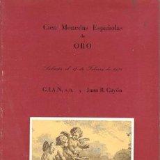 Catálogos y Libros de Monedas: CIEN MONEDAS ESPAÑOLAS DE ORO. SUBASTA EL 17 DE FEBRERO DE 1976. GIAN / JUAN R. CAYON. Lote 138974326
