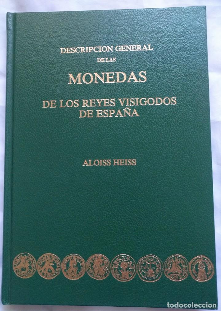 HEISS, ALOISS. DESCRIPCIÓN GENERAL DE LAS MONEDAS DE LOS REYES VISIGODOS DE ESPAÑA · 1978 (Numismática - Catálogos y Libros)