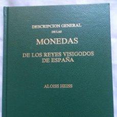 Catálogos y Libros de Monedas: HEISS, ALOISS. DESCRIPCIÓN GENERAL DE LAS MONEDAS DE LOS REYES VISIGODOS DE ESPAÑA · 1978. Lote 139455218