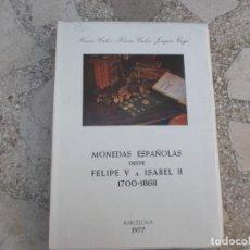 Catálogos y Libros de Monedas: CATALOGO MONEDAS ESPAÑOLAS DESDE FELIPE V A ISABEL II 1700-1868,TODO FOTOS . Lote 143582566