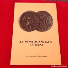 Catálogos y Libros de Monedas: LA MONEDA ANTIGUA DE IBIZA, DE ANTONIO PLANELLS FERRER, 1980, 167 PÁGINAS, EN RUSTICA CON SOLAPAS.. Lote 145727990