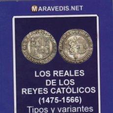 Catálogos y Libros de Monedas: LOS REALES DE LOS REYES CATÓLICOS (1475-1566). TIPOS Y VARIANTES. J.L. LÓPEZ DE LA FUENTE. NUEVO. Lote 147640582