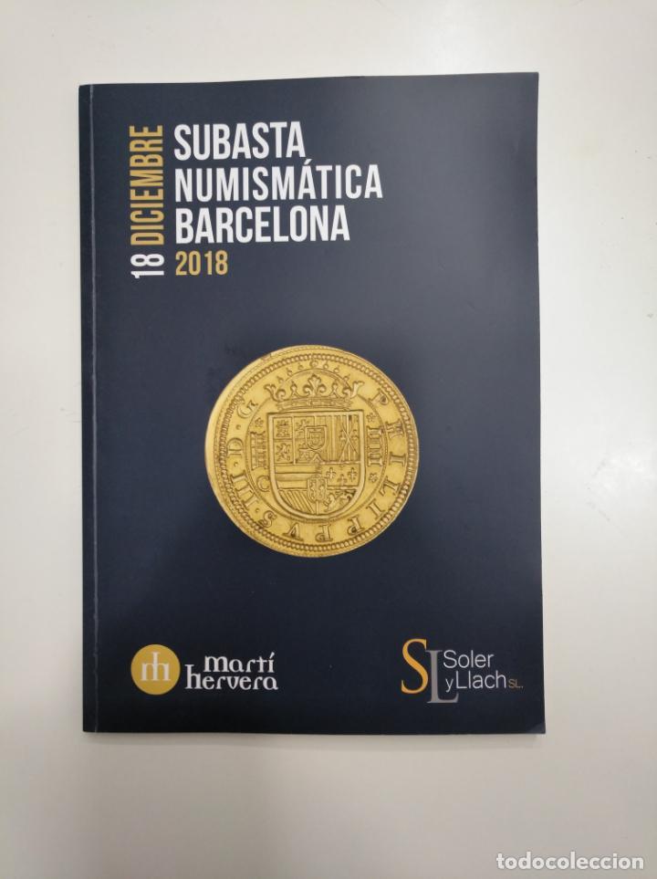 SUBASTA NUMISMATICA BARCELONA. 18 DICIEMBRE DE 2018. MARTI HERVERA. SOLER Y LLACH. TDKR36 (Numismática - Catálogos y Libros)
