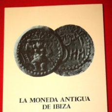 Catálogos y Libros de Monedas: LA MONEDA ANTIGUA DE IBIZA 1980. ANTONIO PLANELLS FERRER.. Lote 148624634