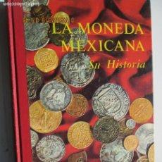 Catálogos y Libros de Monedas: LA MONEDA MEXICANA , SU HISTORIA, JOSE MANUEL SOBRINO FOTOS: ROBERTO REYES. ED. BANCO DE MÉXICO . Lote 149229726