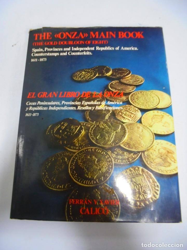 CATALOGO. THE ONZA MAIN BOOK. EL GRAN LIBRO DE LA ONZA. FERRAN Y XAVIER. CALICO. LEER DESCRIPCION (Numismática - Catálogos y Libros)