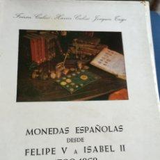 Catálogos y Libros de Monedas: MONEDAS ESPAÑOLAS DESDE FELIPE V A ISABEL II 1700-1868 POR FERRAN CALICÓ Y OTROS. Lote 149340244