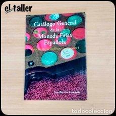 Catálogos y Libros de Monedas: CATÁLOGO GENERAL DE LA MONEDA FALSA ESPAÑOLA, DESDE LOS REYES CATÓLICOS A JUAN CARLOS I.. Lote 150262118