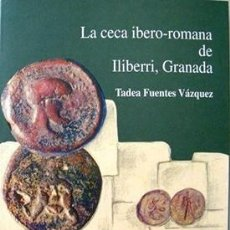 Catálogos y Libros de Monedas: LA CECA IBERO-ROMANA DE ILIBERRI, GRANADA, FUENTES VAZQUEZ, NUEVO. Lote 152819754
