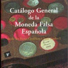 Catálogos y Libros de Monedas: CATALOGO GENERAL DE LA MONEDA FALSA ESPAÑOLA DESDE LOS REYES CATÓLICOS A JUAN CARLOS I, NUEVO. Lote 154176962
