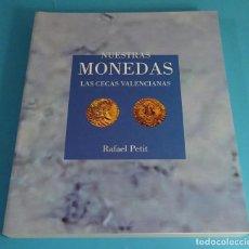 Catálogos y Libros de Monedas: NUESTRAS MONEDAS. LAS CECAS VALENCIANAS. RAFAEL PETIT. Lote 154326678