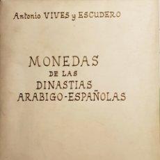 Catálogos y Libros de Monedas: MONEDAS DE LAS DINASTIAS ARABIGO-ESPAÑOLAS. ANTONIO VIVES ESCUDERO 1893. MADRID 1978.. Lote 157131958