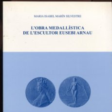 Catálogos y Libros de Monedas: MARIA ISABEL MARÍN. L'OBRA MEDALLÍSTICA DE L'ESCULTOR EUSEBI ARNAU. INSTITUT ESTUDIS CATALANS 2005. Lote 157326570