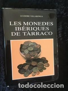 LES MONEDES IBERIQUES DE TARRACO - LEANDRE VILLARONGA (Numismática - Catálogos y Libros)