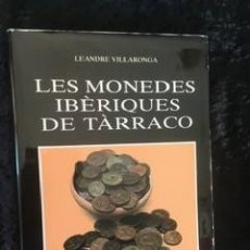 Catálogos y Libros de Monedas: LES MONEDES IBERIQUES DE TARRACO - LEANDRE VILLARONGA. Lote 158471570