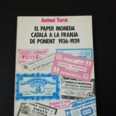 Catálogos y Libros de Monedas: EL PAPER MONEDA CATALA A LA FRANJA DE PONENT 1936-1939, ANTONI TURRO.. Lote 160055206