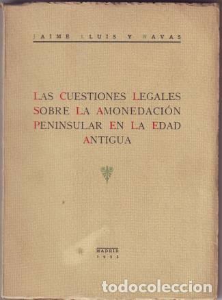 LLUIS Y NAVAS, JAIME: LAS CUESTIONES LEGALES SOBRE LA AMONEDACION PENINSULAR EN LA EDAD ANTIGUA (Numismática - Catálogos y Libros)