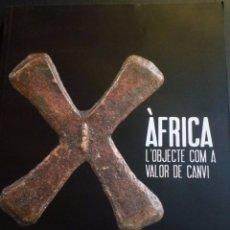 Catálogos e Livros de Moedas: ÀFRICA. L' OBJECTE COM A VALOR DE CANVI. MONEDAS DE CAMBIO. TARRAGONA. 2011. Lote 207113915