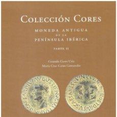 Catálogos y Libros de Monedas: COLECCIÓN CORES. MONEDA ANTIGUA DE LA PENÍNSULA IBÉRICA, PARTE II. GONZALO Y Mª CRUZ CORES. NOVEDAD. Lote 169795672