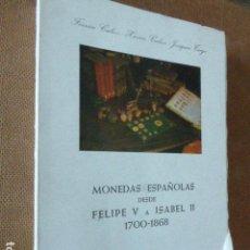 Catálogos y Libros de Monedas: MONEDAS ESPAÑOLAS DESDE FELIPE V. A ISABEL II. 1700 - 1868. FERRÁN CALICÓ. BARCELONA, 1977. . Lote 171310072